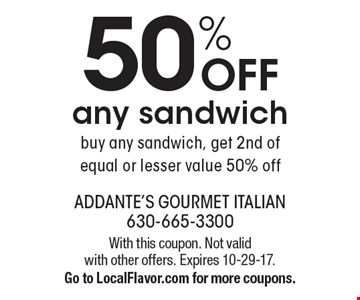 50% OFF any sandwich buy any sandwich, get 2nd of equal or lesser value 50% off. With this coupon. Not valid with other offers. Expires 10-29-17. Go to LocalFlavor.com for more coupons.