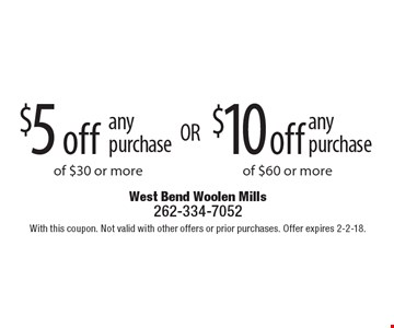 $10 off any purchase of $60 or more OR $5 off any purchase of $30 or more. With this coupon. Not valid with other offers or prior purchases. Offer expires 2-2-18.