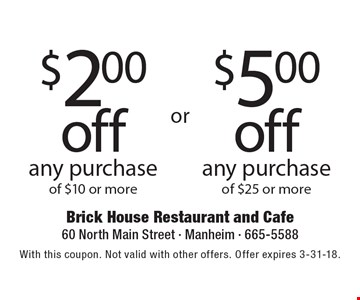 $500 off any purchase of $25 or more. $200 off any purchase of $10 or more. With this coupon. Not valid with other offers. Offer expires 3-31-18.