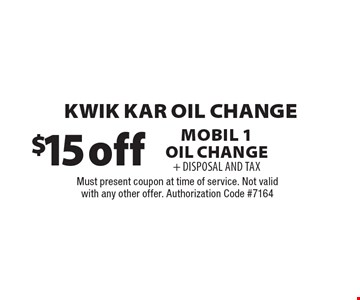 $15 Off + Disposal And Tax Kwik Kar Oil Change. Mobil 1 Oil Change. Must present coupon at time of service. Not valid with any other offer. 