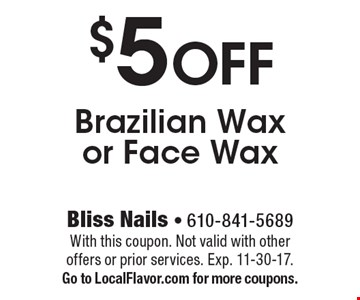 $5 Off Brazilian Wax or Face Wax. With this coupon. Not valid with other offers or prior services. Exp. 11-30-17. Go to LocalFlavor.com for more coupons.