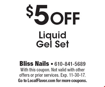 $5 Off Liquid Gel Set. With this coupon. Not valid with other offers or prior services. Exp. 11-30-17. Go to LocalFlavor.com for more coupons.