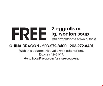 FREE 2 eggrolls or lg. wonton soup with any purchase of $25 or more. With this coupon. Not valid with other offers. Expires 12-31-17. Go to LocalFlavor.com for more coupons.