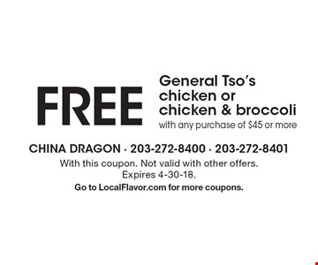 FREE General Tso's chicken or chicken & broccoli with any purchase of $45 or more. With this coupon. Not valid with other offers. Expires 4-30-18. Go to LocalFlavor.com for more coupons.