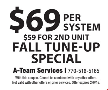 Fall tune-up special $69 per system. $59 for 2nd unit. With this coupon. Cannot be combined with any other offers. Not valid with other offers or prior services. Offer expires 2/9/18.