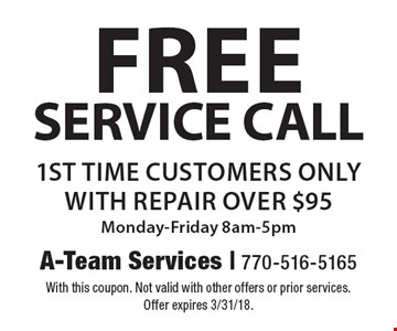 Free service call 1st time customers only with repair over $95 Monday-Friday 8am-5pm. With this coupon. Not valid with other offers or prior services. Offer expires 3/31/18.