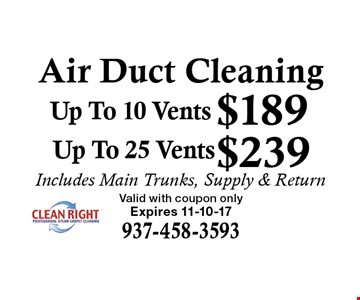 Air Duct Cleaning - Up To 10 Vents $189, Up To 25 Vents $239. Includes Main Trunks, Supply & Return. Valid with coupon only.