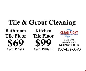 Tile & Grout Cleaning - Bathroom Tile Floor $69 (Up To 75 Sq Ft), Kitchen Tile Floor $99 (Up To 150 Sq Ft). Valid with coupon only. Expires 11-10-17.