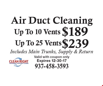 Air Duct Cleaning - Up To 10 Vents $189. Up To 25 Vents $239. Includes Main Trunks, Supply & Return. Valid with coupon only. Expires 12-30-17. 937-458-3593.