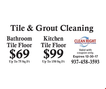 Tile & Grout Cleaning - Bathroom Tile Floor $69, Up To 75 Sq Ft. Kitchen Tile Floor $99, Up To 150 Sq Ft. Valid with coupon only. Expires 12-30-17. 937-458-3593