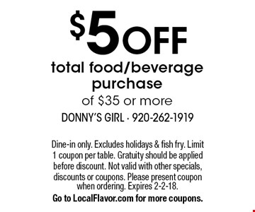 $5 OFF total food/beverage purchase of $35 or more. Dine-in only. Excludes holidays & fish fry. Limit 1 coupon per table. Gratuity should be applied before discount. Not valid with other specials, discounts or coupons. Please present coupon when ordering. Expires 2-2-18. Go to LocalFlavor.com for more coupons.