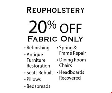 20% Off Reupholstery. Fabric only. Refinishing, Antique Furniture Restoration, Seats Rebuilt, Pillows, Bedspreads, Spring & Frame Repair, Dining Room Chairs and Headboards Recovered. Offer expires 12-30-17.