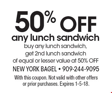 50% OFF any lunch sandwich. Buy any lunch sandwich, get 2nd lunch sandwich of equal or lesser value at 50% OFF. With this coupon. Not valid with other offers or prior purchases. Expires 1-5-18.
