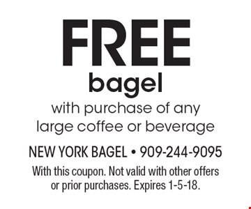 FREE bagel with purchase of any large coffee or beverage . With this coupon. Not valid with other offers or prior purchases. Expires 1-5-18.