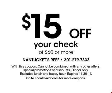 $15 OFF your check of $60 or more. With this coupon. Cannot be combinedwith any other offers, special promotions or discounts. Dinner only. Excludes lunch and happy hour. Expires 11-30-17. Go to LocalFlavor.com for more coupons.