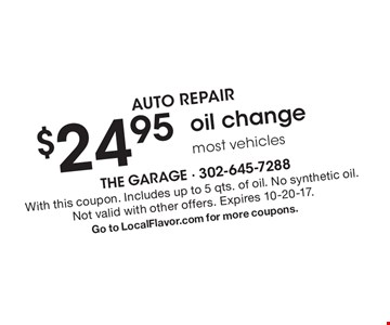 AUTO REPAIR $24.95 oil change most vehicles. With this coupon. Includes up to 5 qts. of oil. No synthetic oil. Not valid with other offers. Expires 10-20-17. Go to LocalFlavor.com for more coupons.