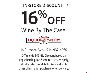 In-Store Discount 16% OFF Wine By The Case. Offer ends 5-13-18. Discount based on single bottle price. Some restrictions apply, check in store for details. Not valid with other offers, prior purchases or on delivery.