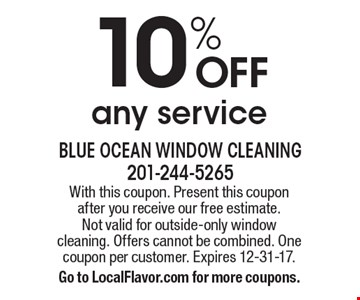 10% OFF any service. With this coupon. Present this coupon after you receive our free estimate. Not valid for outside-only window cleaning. Offers cannot be combined. One coupon per customer. Expires 12-31-17. Go to LocalFlavor.com for more coupons.