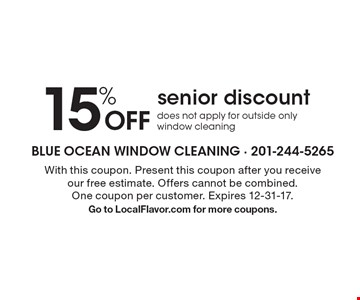 15% Off senior discount. Does not apply for outside only window cleaning. With this coupon. Present this coupon after you receive our free estimate. Offers cannot be combined. One coupon per customer. Expires 12-31-17. Go to LocalFlavor.com for more coupons.