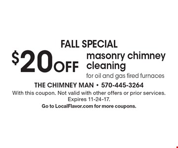 Fall special. $20 off masonry chimney cleaning. For oil and gas fired furnaces. With this coupon. Not valid with other offers or prior services. Expires 11-24-17. Go to LocalFlavor.com for more coupons.