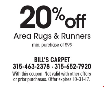 20%off Area Rugs & Runners. Min. purchase of $99. With this coupon. Not valid with other offers or prior purchases. Offer expires 10-31-17.