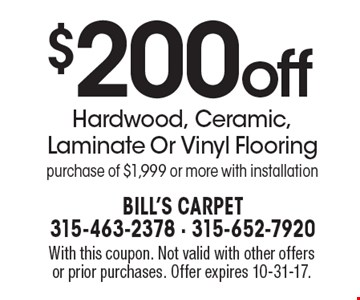 $200off Hardwood, Ceramic, Laminate Or Vinyl Flooring purchase of $1,999 or more with installation. With this coupon. Not valid with other offers or prior purchases. Offer expires 10-31-17.