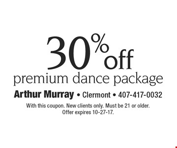 30% off premium dance package. With this coupon. New clients only. Must be 21 or older. Offer expires 10-27-17.