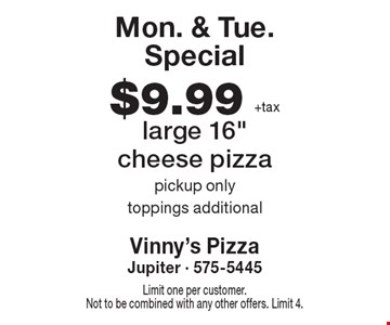 Mon. & Tue. Special $9.99 +tax large 16
