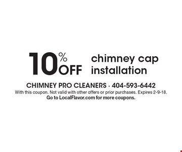 10% Off chimney cap installation. With this coupon. Not valid with other offers or prior purchases. Expires 2-9-18. Go to LocalFlavor.com for more coupons.