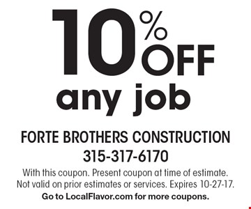 10% Off any job. With this coupon. Present coupon at time of estimate. Not valid on prior estimates or services. Expires 10-27-17. Go to LocalFlavor.com for more coupons.