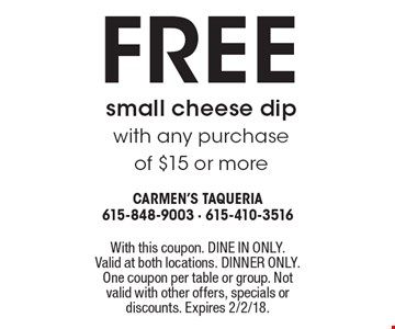 Free small cheese dip. With any purchase of $15 or more. With this coupon. DINE IN ONLY. Valid at both locations. DINNER ONLY. One coupon per table or group. Not valid with other offers, specials or discounts. Expires 2/2/18.
