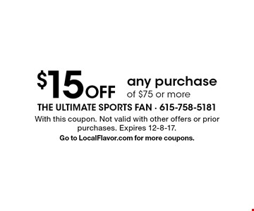 $15 Off any purchase of $75 or more. With this coupon. Not valid with other offers or prior purchases. Expires 12-8-17. Go to LocalFlavor.com for more coupons.
