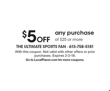$5 Off any purchase of $25 or more. With this coupon. Not valid with other offers or prior purchases. Expires 2-2-18. Go to LocalFlavor.com for more coupons.