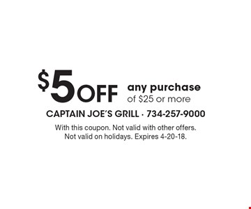 $5 OFF any purchase of $25 or more. With this coupon. Not valid with other offers.Not valid on holidays. Expires 4-20-18.