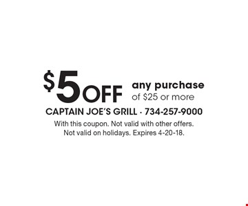 $5 OFF any purchase of $25 or more. With this coupon. Not valid with other offers. Not valid on holidays. Expires 4-20-18.