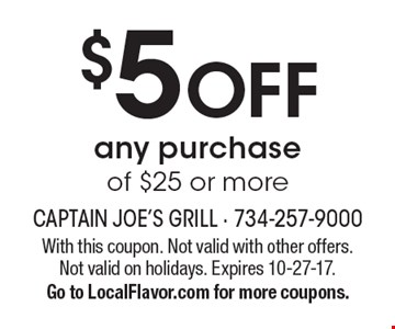 $5 off any purchase of $25 or more. With this coupon. Not valid with other offers. Not valid on holidays. Expires 10-27-17. Go to LocalFlavor.com for more coupons.