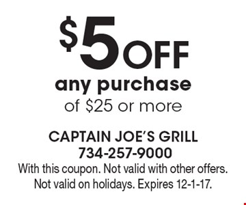 $5 OFF any purchase of $25 or more. With this coupon. Not valid with other offers. Not valid on holidays. Expires 12-1-17.