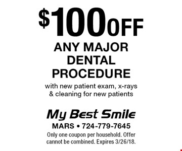 $100 off any major dental procedure with new patient exam, x-rays & cleaning for new patients. Only one coupon per household. Offer cannot be combined. Expires 3/26/18.
