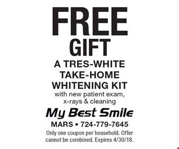 Free gift - a tres-white take-home whitening kit with new patient exam, x-rays & cleaning. Only one coupon per household. Offer cannot be combined. Expires 4/30/18.