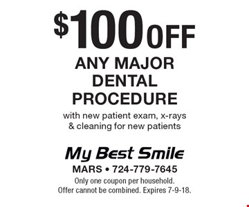 $100 off any major dental procedure with new patient exam, x-rays & cleaning for new patients. Only one coupon per household. Offer cannot be combined. Expires 7-9-18.