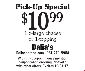 Pick-Up Special. $10.99 1 x-large cheese or 1-topping. With this coupon. Please mention coupon when ordering. Not valid with other offers. Expires 12-31-17.