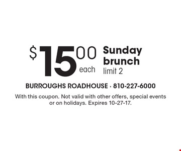 $15.00 Sunday brunch. Limit 2. With this coupon. Not valid with other offers, special events or on holidays. Expires 10-27-17.