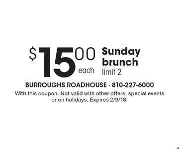 $15.00 each Sunday brunch. Limit 2. With this coupon. Not valid with other offers, special events or on holidays. Expires 2/9/18.