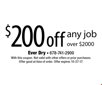 $200 off any job over $2000. With this coupon. Not valid with other offers or prior purchases. Offer good at time of order. Offer expires 10-27-17.