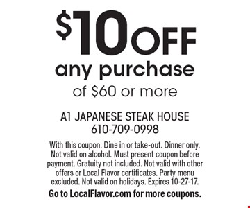 $10 Off any purchase of $60 or more. With this coupon. Dine in or take-out. Dinner only. Not valid on alcohol. Must present coupon before payment. Gratuity not included. Not valid with other offers or Local Flavor certificates. Party menu excluded. Not valid on holidays. Expires 10-27-17. Go to LocalFlavor.com for more coupons.