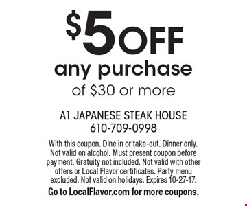 $5 Off any purchase of $30 or more. With this coupon. Dine in or take-out. Dinner only. Not valid on alcohol. Must present coupon before payment. Gratuity not included. Not valid with other offers or Local Flavor certificates. Party menu excluded. Not valid on holidays. Expires 10-27-17. Go to LocalFlavor.com for more coupons.