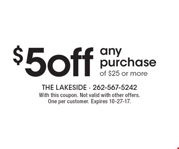 $5 off any purchase of $25 or more. With this coupon. Not valid with other offers. One per customer. Expires 10-27-17.