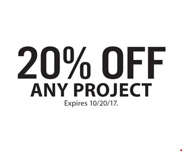 20% Off Any project. Expires 10/20/17.