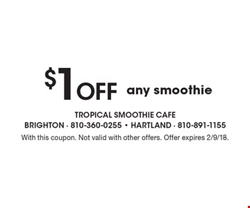 $1 Off any smoothie. With this coupon. Not valid with other offers. Offer expires 2/9/18.