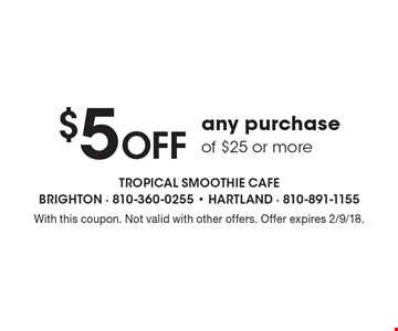 $5 Off any purchase of $25 or more. With this coupon. Not valid with other offers. Offer expires 2/9/18.